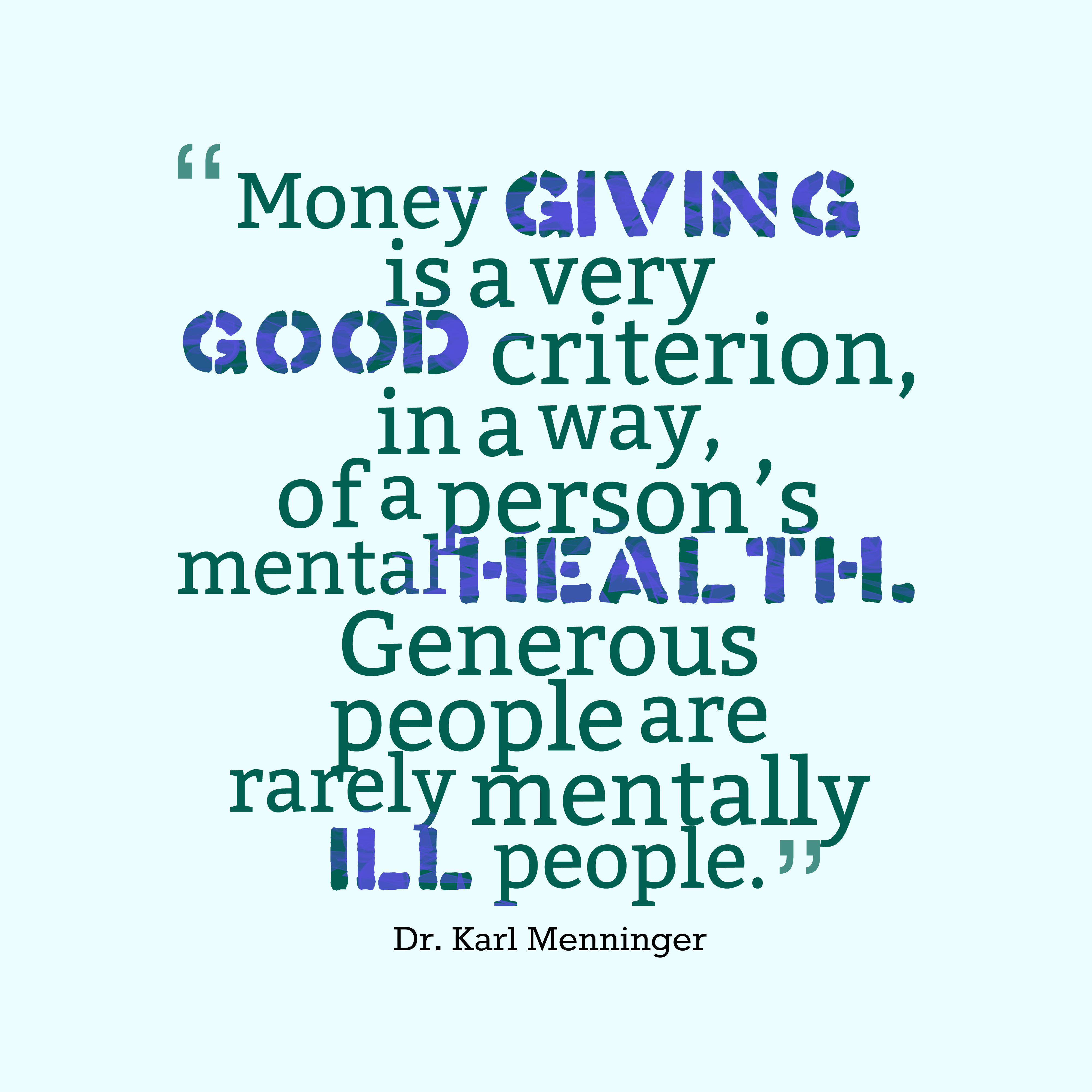 Quotes image of Money giving is a very good criterion, in a way, of a person's mental health. Generous people are rarely mentally ill people.