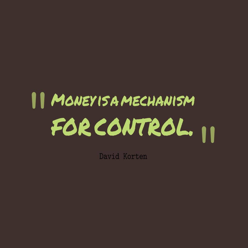 David Korten quote about money.