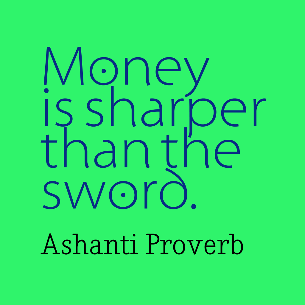 Ashanti proverb about money.