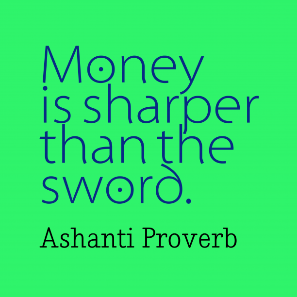 Ashanti wisdom about money.