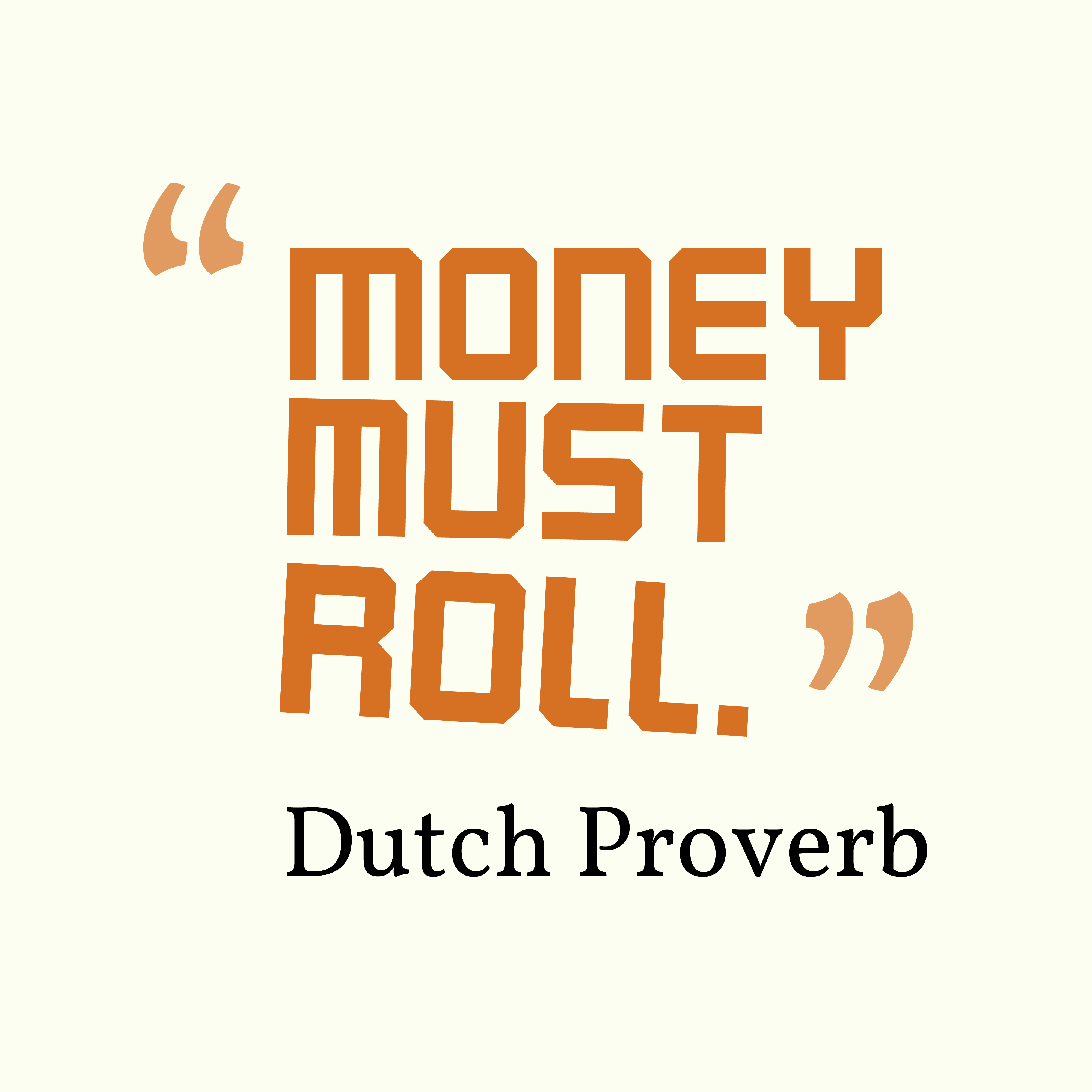 Quotes image of Money must roll.