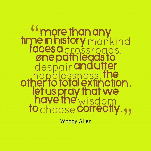 Woody Allen 's quote about mandkind. More than any time in…