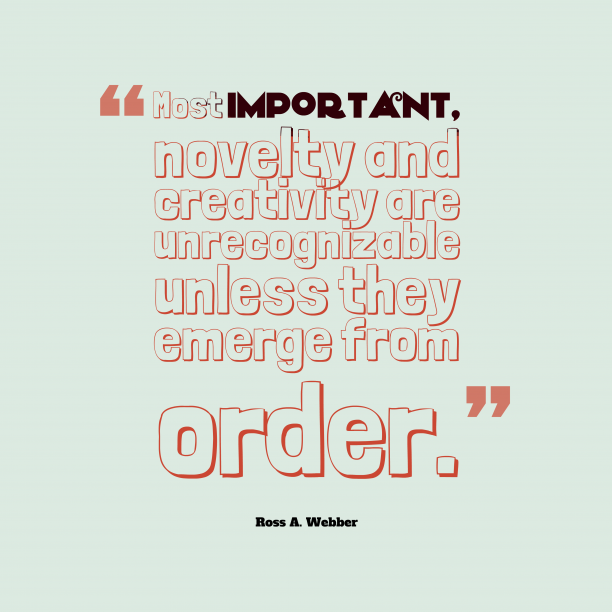 Ross A. Webber 's quote about . Most important, novelty and creativity…