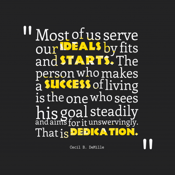 Cecil B. DeMille quote about dedication.