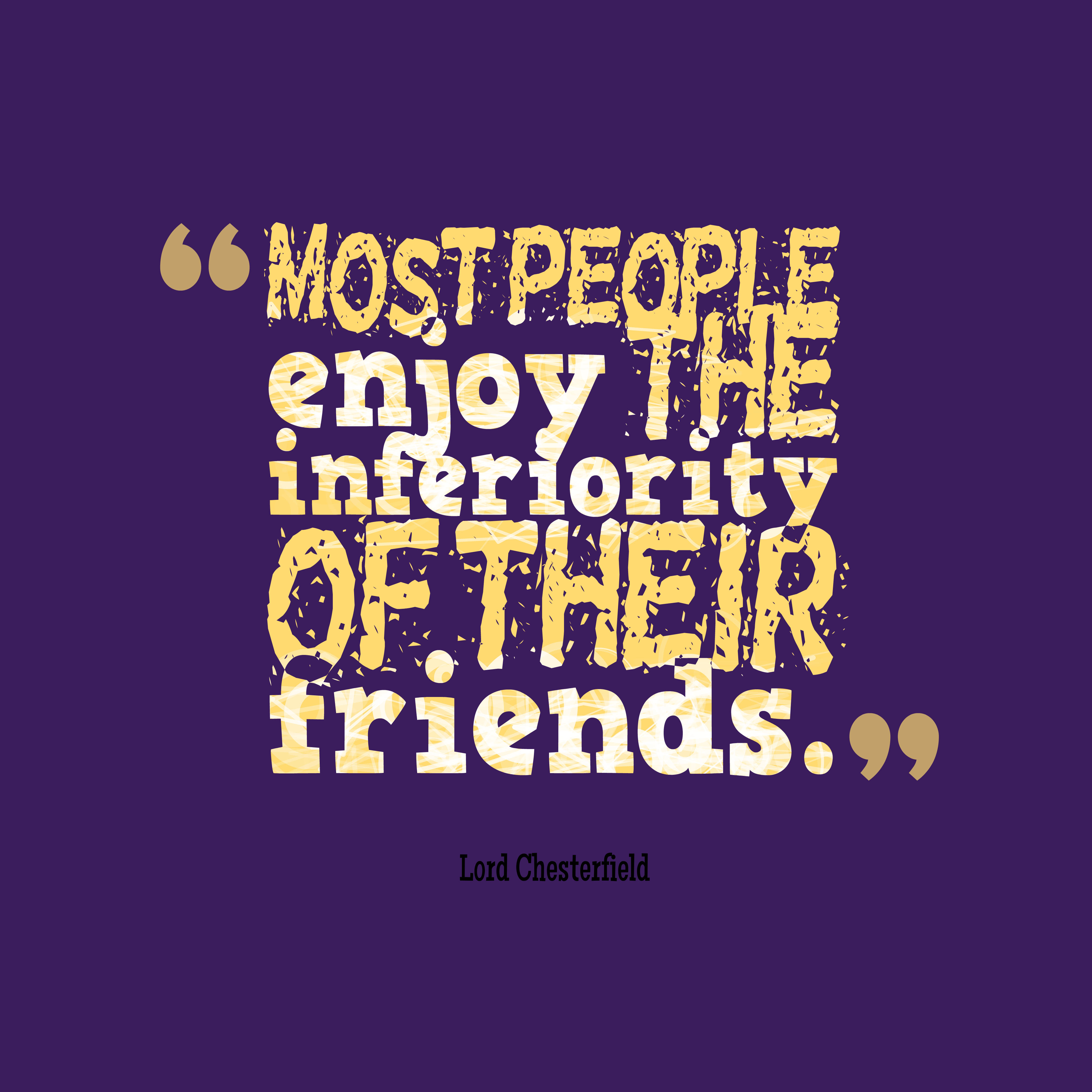 Quotes image of Most people enjoy the inferiority of their friends.