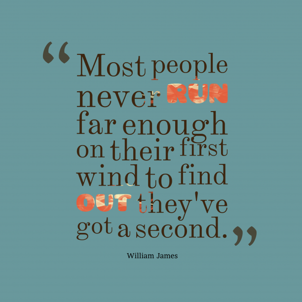 William James 's quote about . Most people never run far…