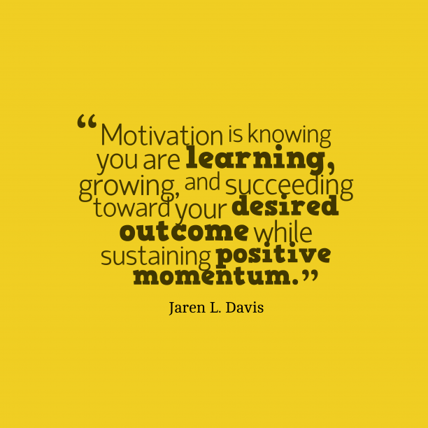 Jaren L. Davis quote about motivation.