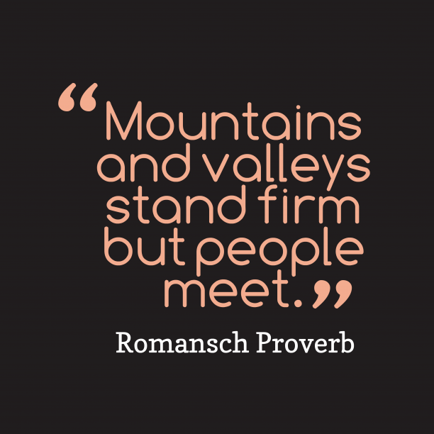 Romansch Wisdom 's quote about . Mountains and valleys stand firm…