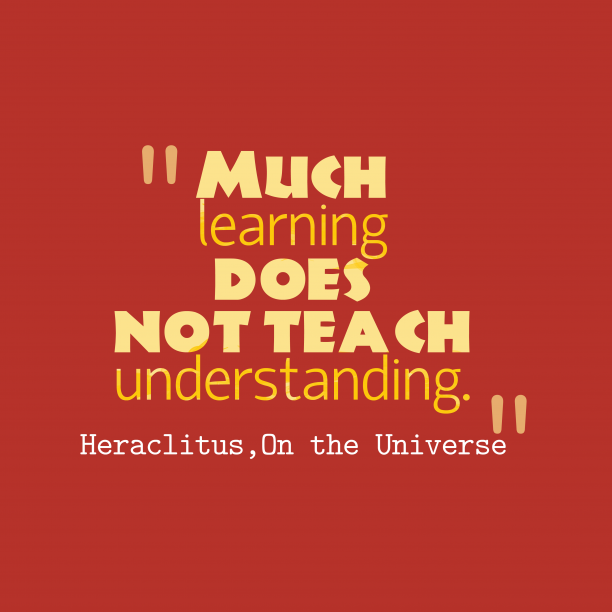 On the Universe 's quote about . Much learning does not teach…