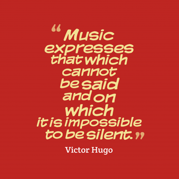 Victor Hugo 's quote about . Music expresses that which cannot…
