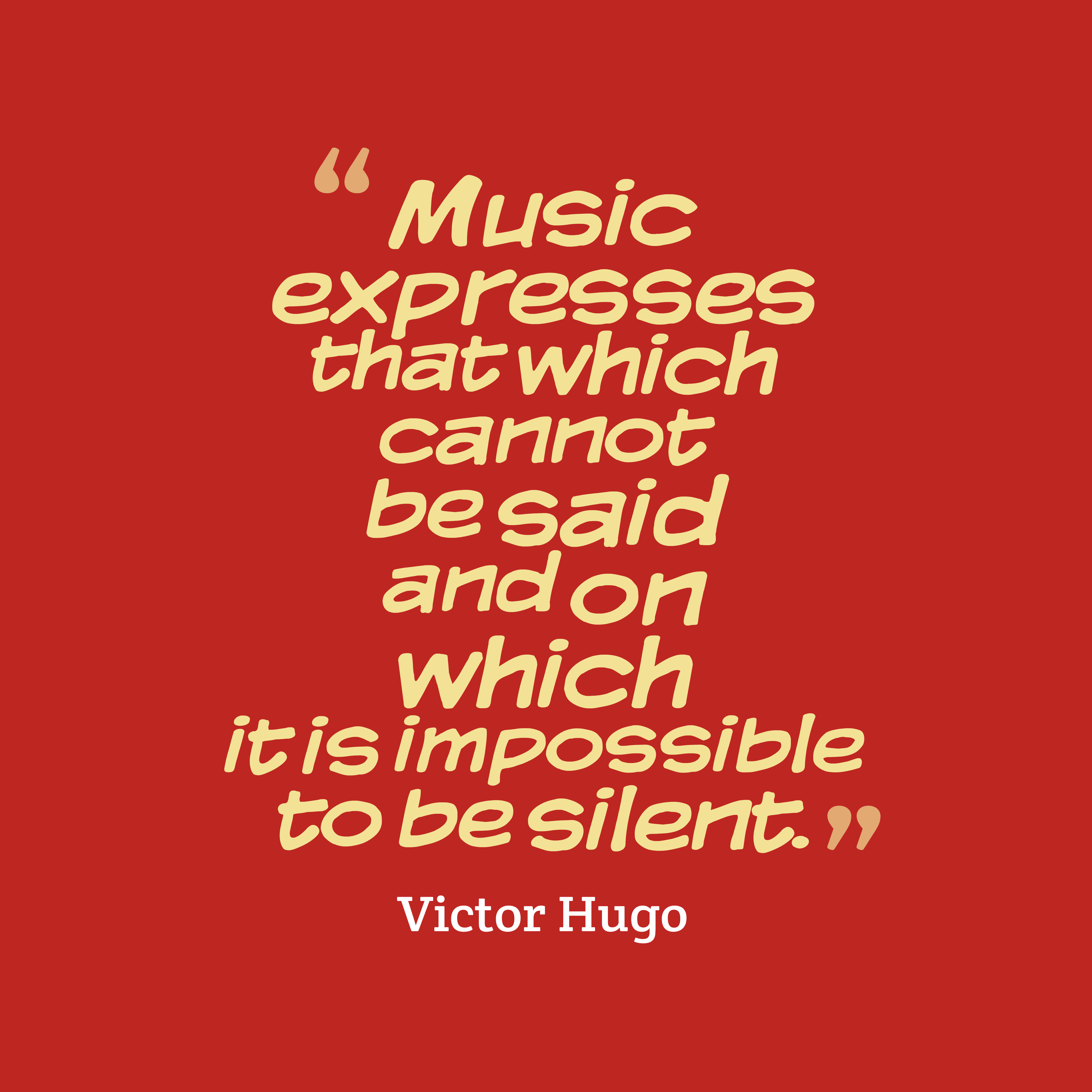 Quotes image of Music expresses that which cannot be said and on which it is impossible to be silent.