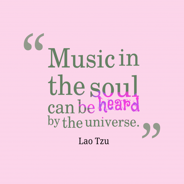 Lao Tzu 's quote about . Music in the soul can…