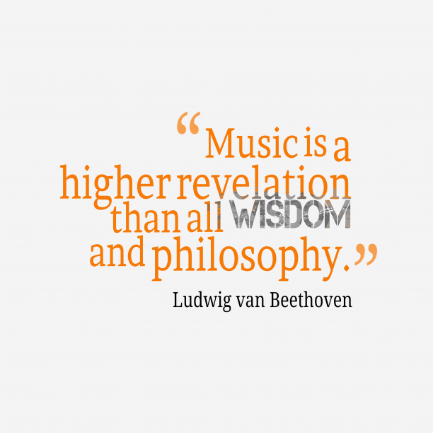 Ludwig van Beethoven 's quote about music, revelation. Music is a higher revelation…