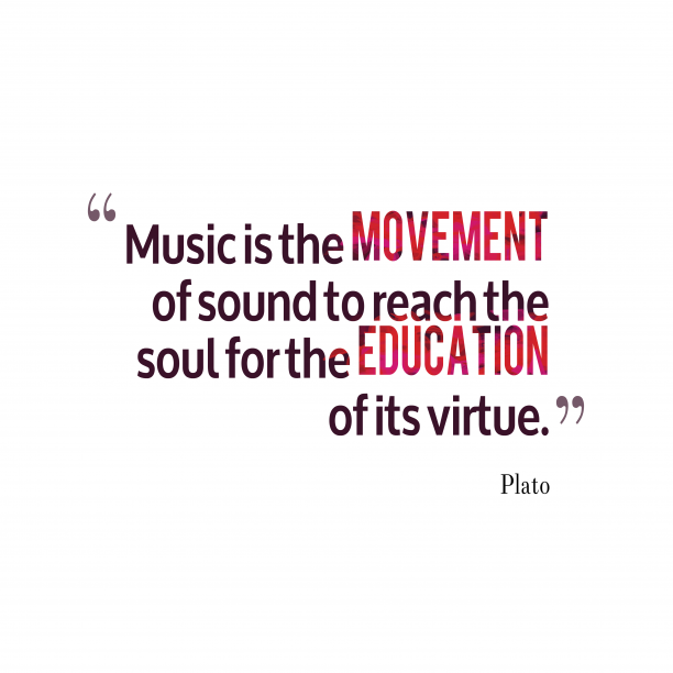 Plato 's quote about . Music is the movement of…