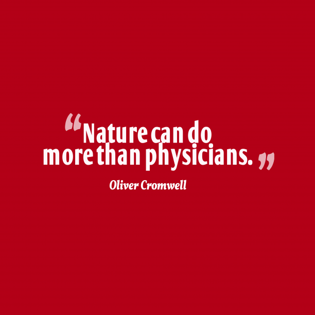 Oliver Cromwell 's quote about nature. Nature can do more than…