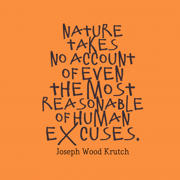 Joseph Wood Krutch 's quote about . Nature takes no account of…