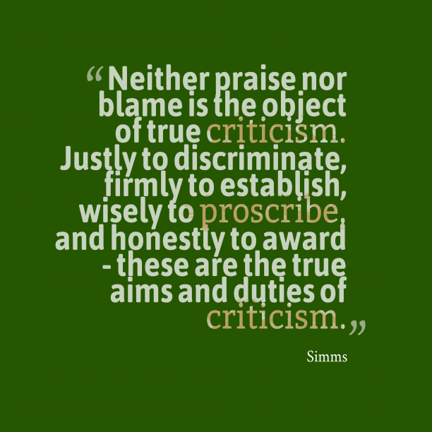 Simms 's quote about critic. Neither praise nor blame is…