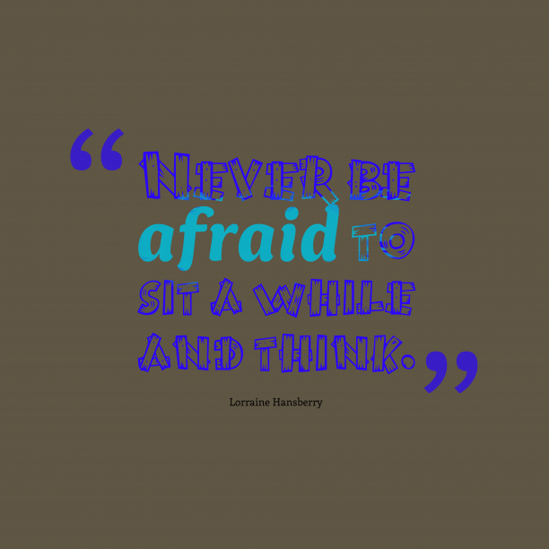 Lorraine Hansberry quote about afraid.