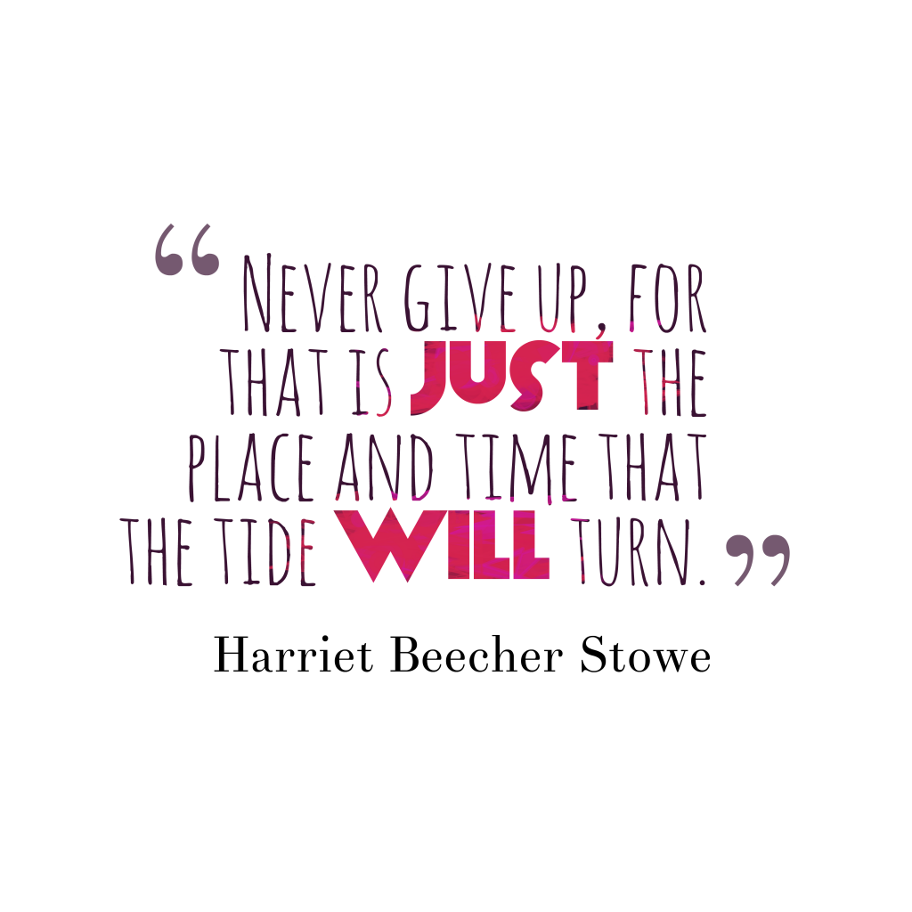Harriet Beecher Stowe quote about giving up.