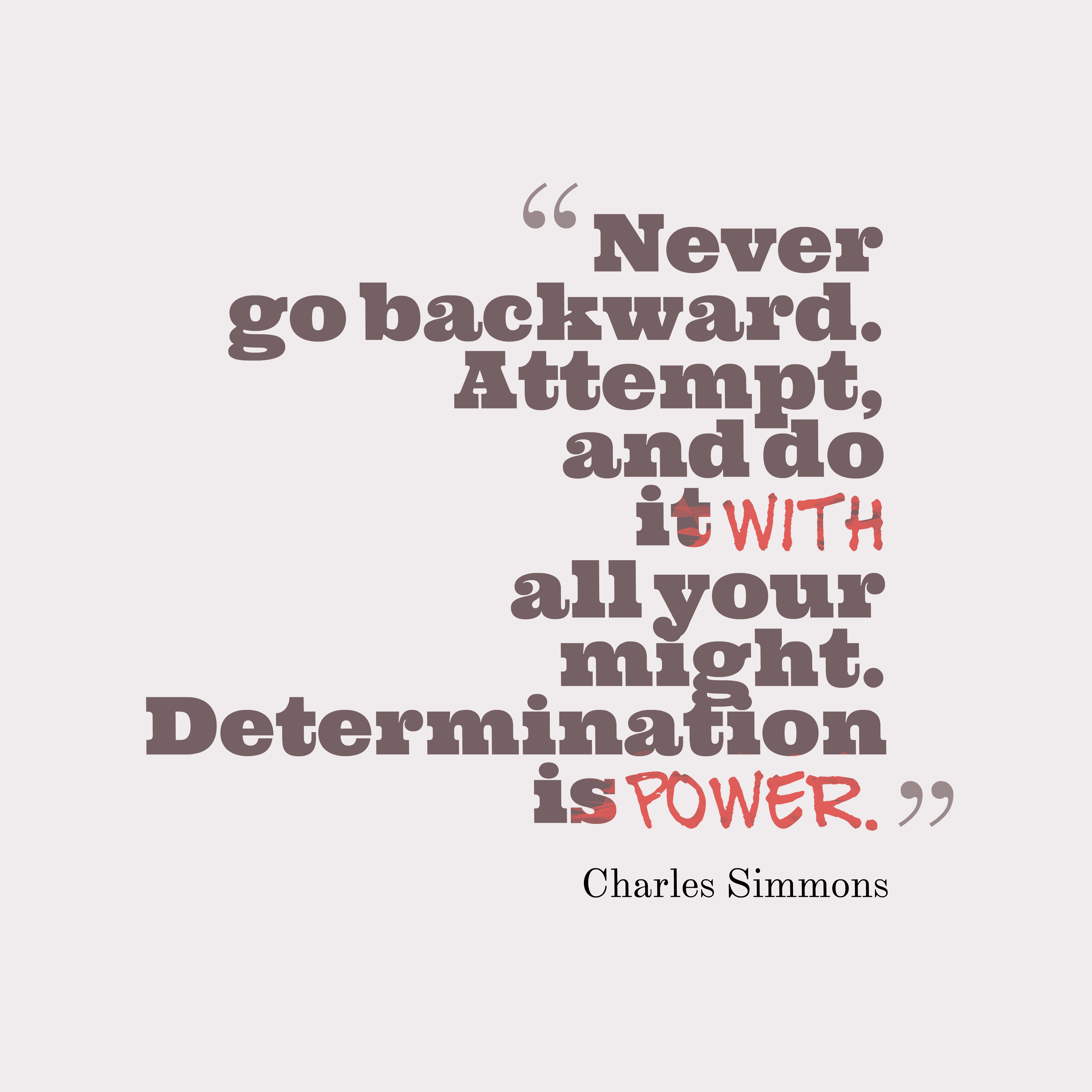 Quotes image of Never go backward. Attempt, and do it with all your might. Determination is power.