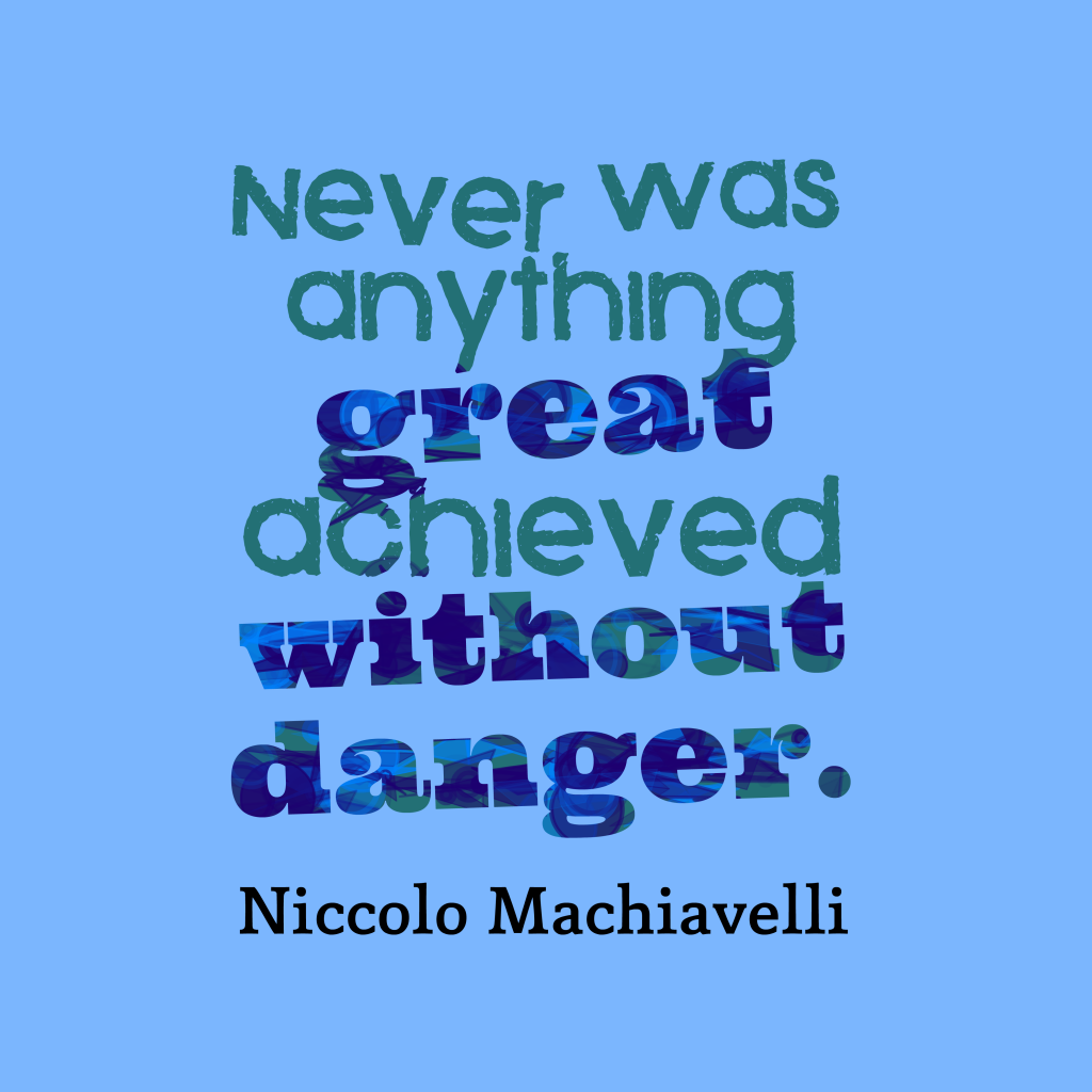 Niccolo Machiavelli quote about danger.
