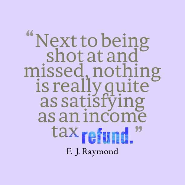 F. J. Raymond 's quote about Tax. Next to being shot at…