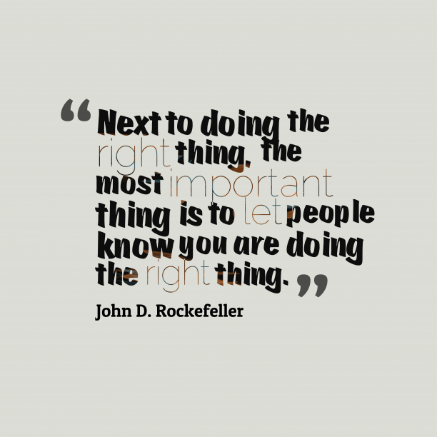 John D. Rockefeller 's quote about . Next to doing the right…