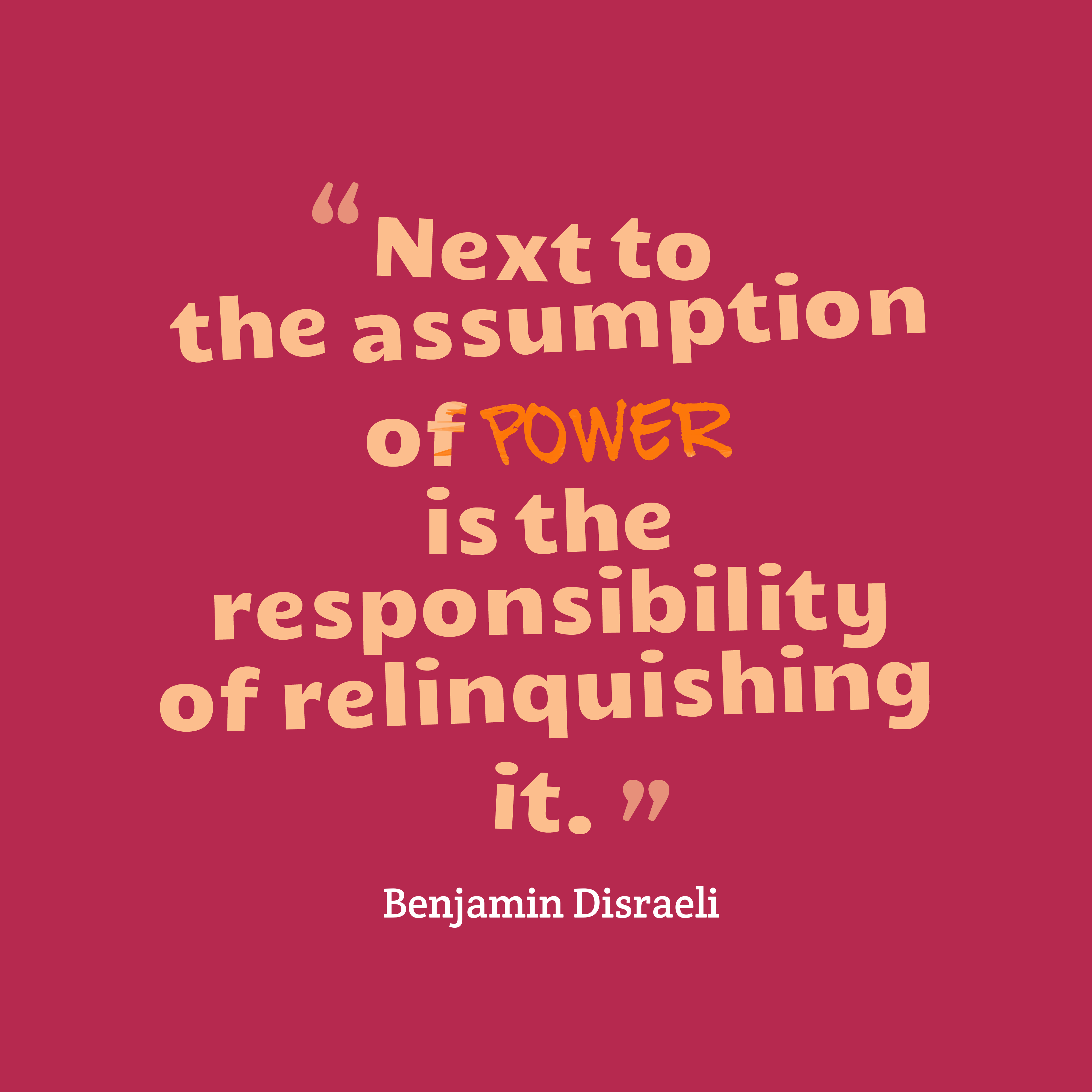Quotes image of Next to the assumption of power is the responsibility of relinquishing it.