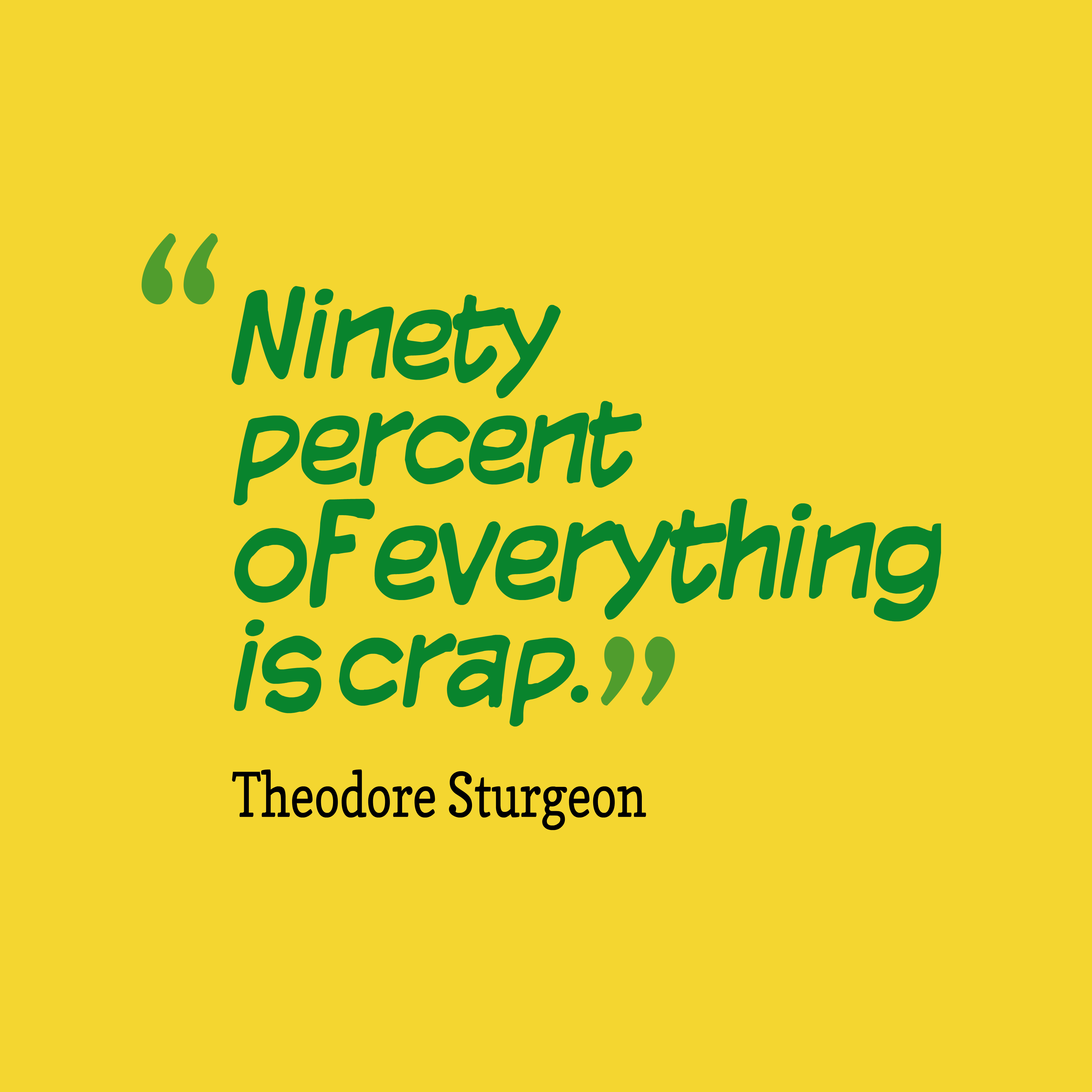 Quotes image of Ninety percent of everything is crap.