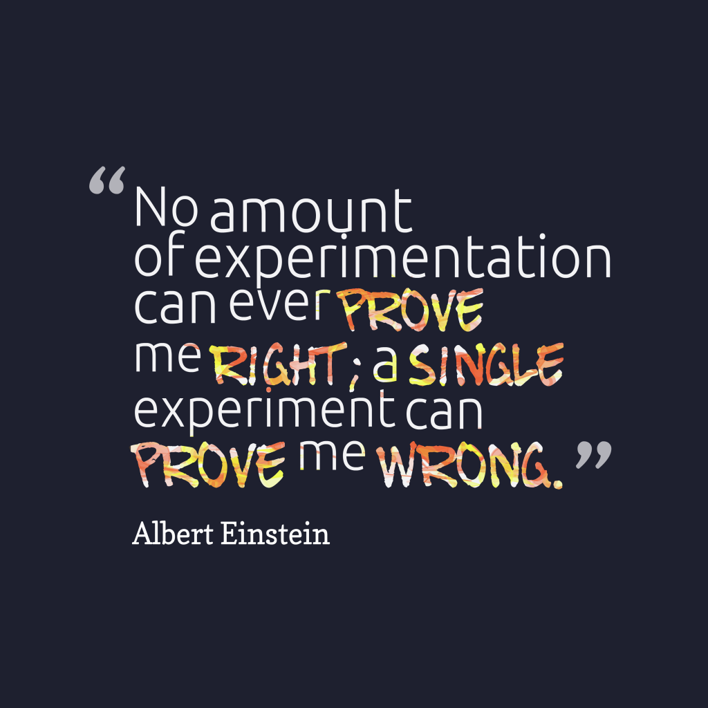 Quotes image of No amount of experimentation can ever prove me right; a single experiment can prove me wrong.