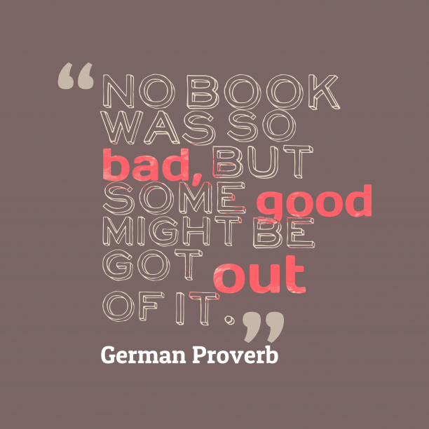 German Wisdom 's quote about . No book was so bad,…