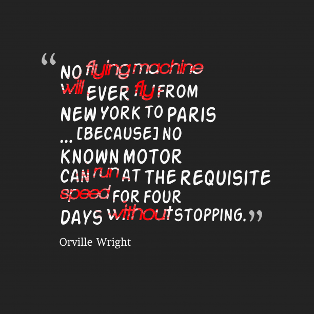 Orville Wright 's quote about Machine, motor. No flying machine will ever…