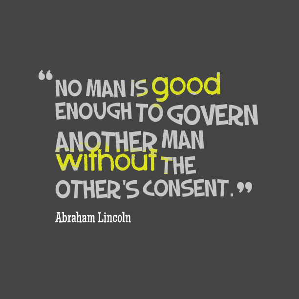Abraham Lincoln 's quote about govern. No man is good enough…