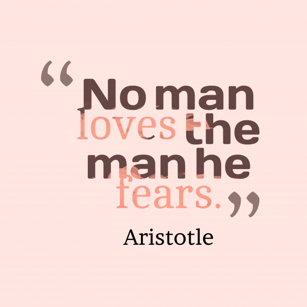 Aristotle 's quote about . No man loves the man…