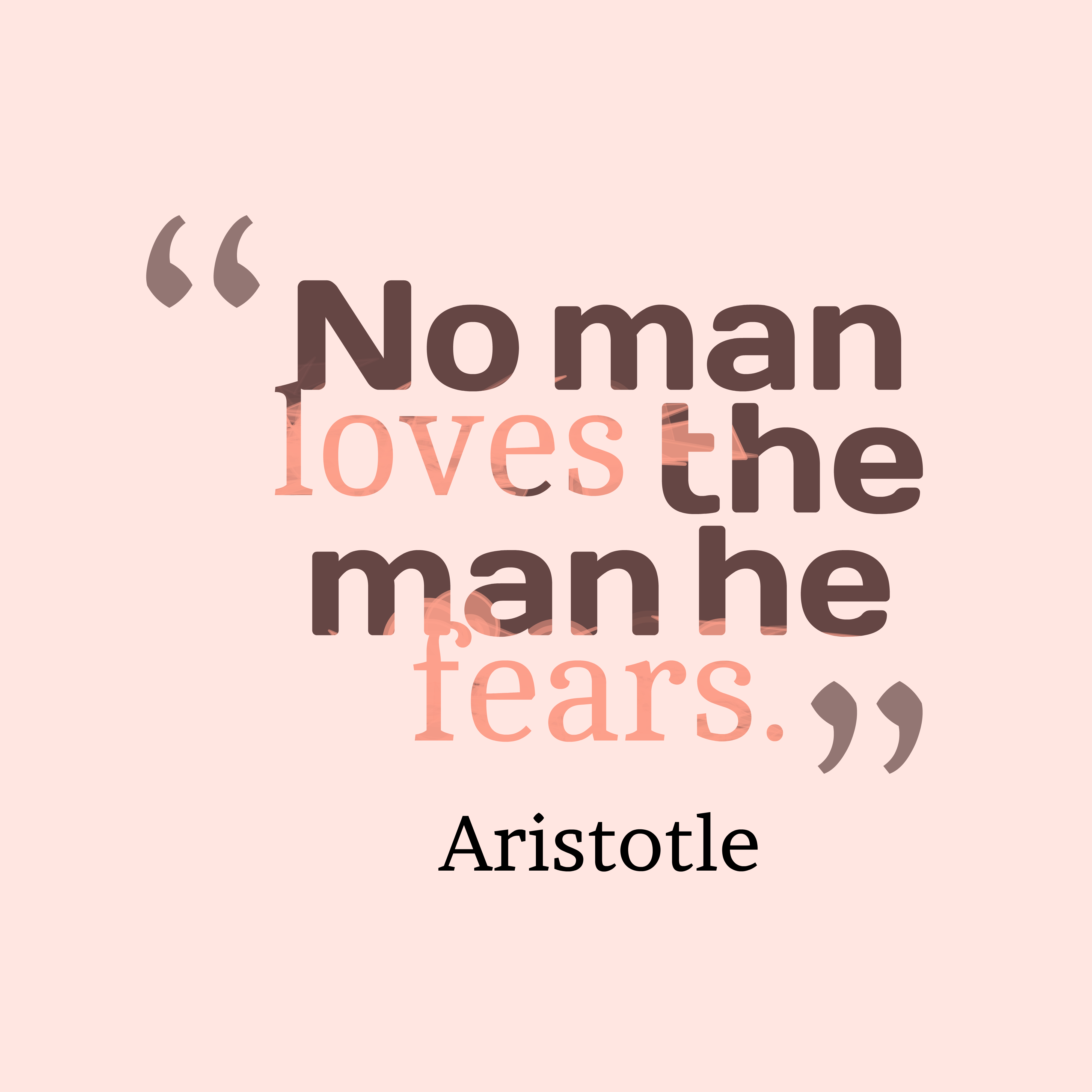 Quotes image of No man loves the man he fears.