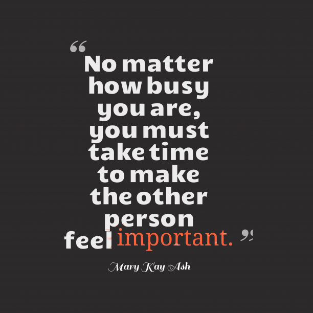 Mary Kay Ash 's quote about time, care. No matter how busy you…
