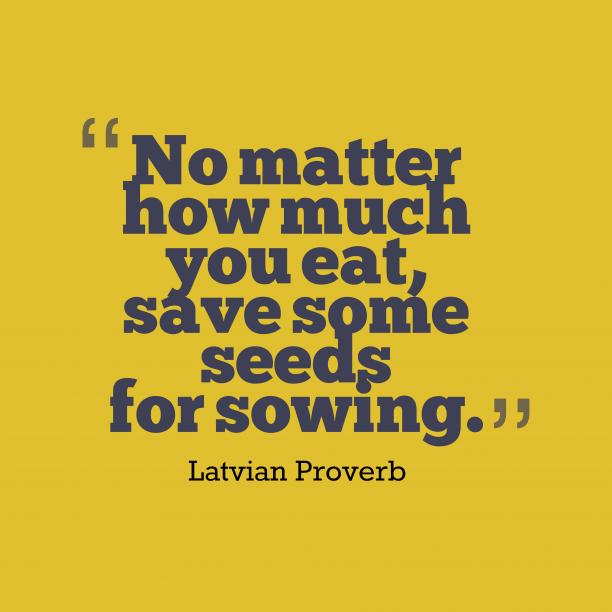 Latvian proverb about saving.