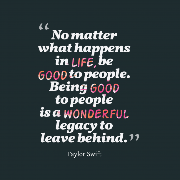 Taylor Swift 's quote about kindness. No matter what happens in…