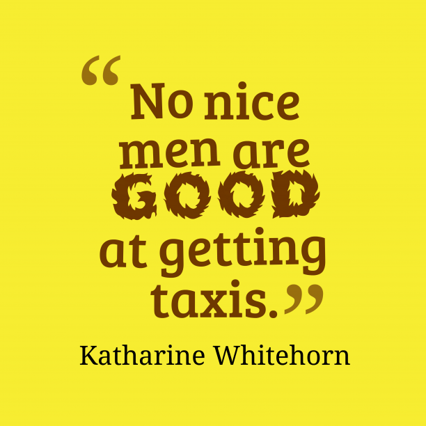 Katharine Whitehorn 's quote about . No nice men are good…