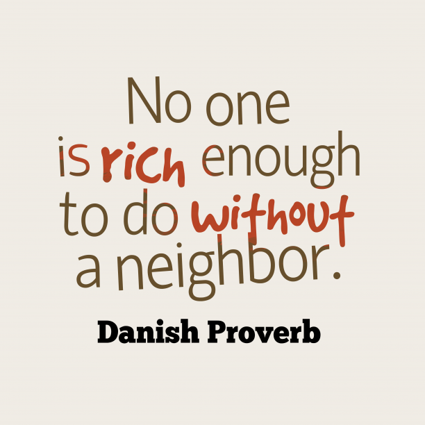 Danish Wisdom 's quote about neighbor. No one is rich enough…