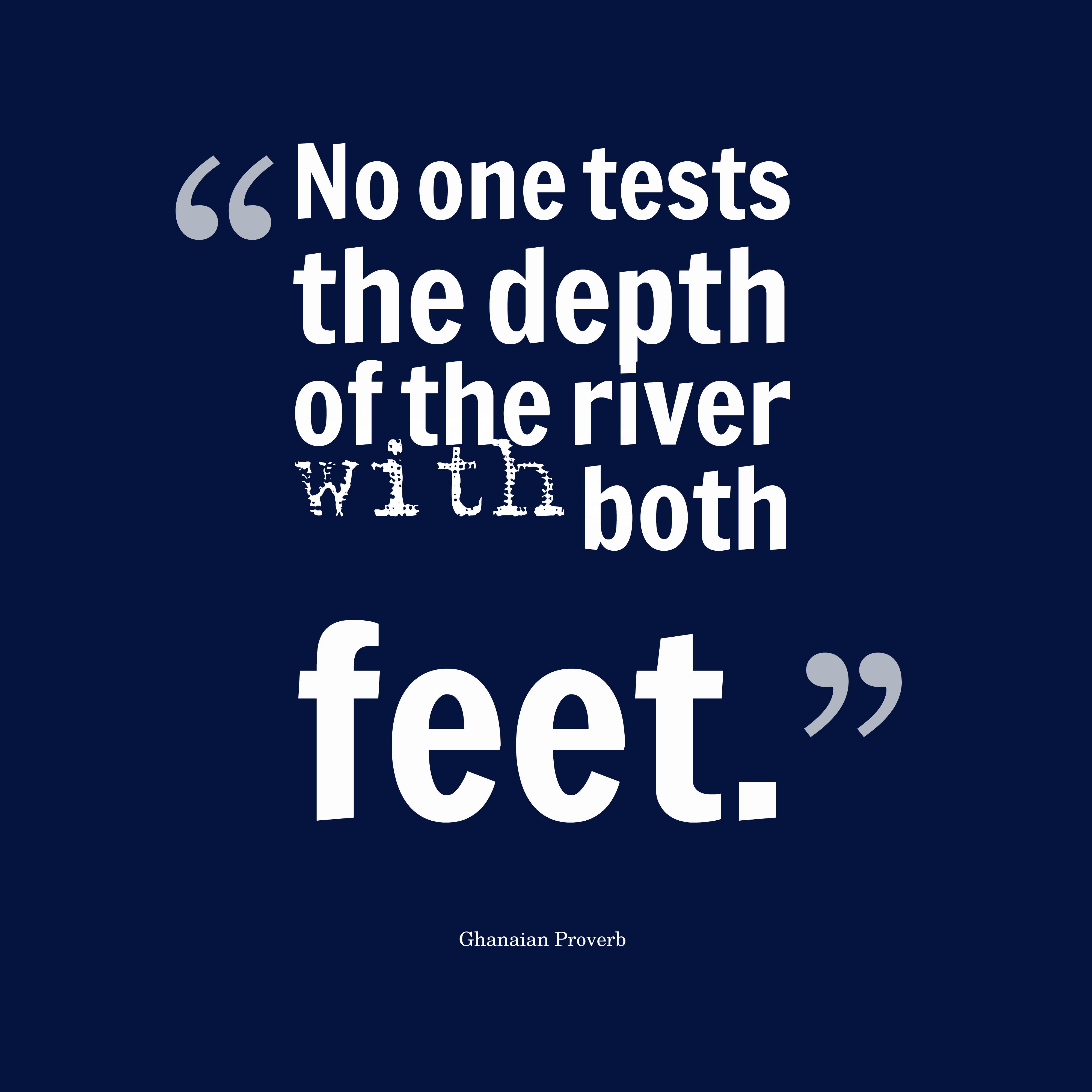 Quotes image of No one tests the depth of the river with both feet.