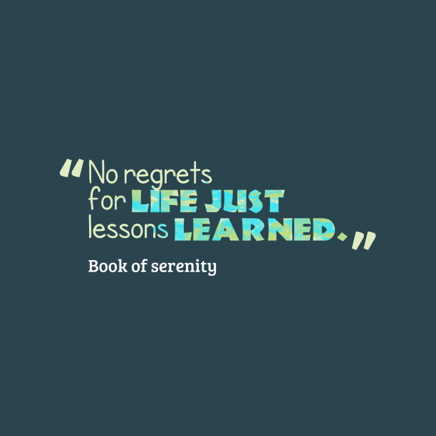 Book of serenity 's quote about life, learn. No regrets for life just…