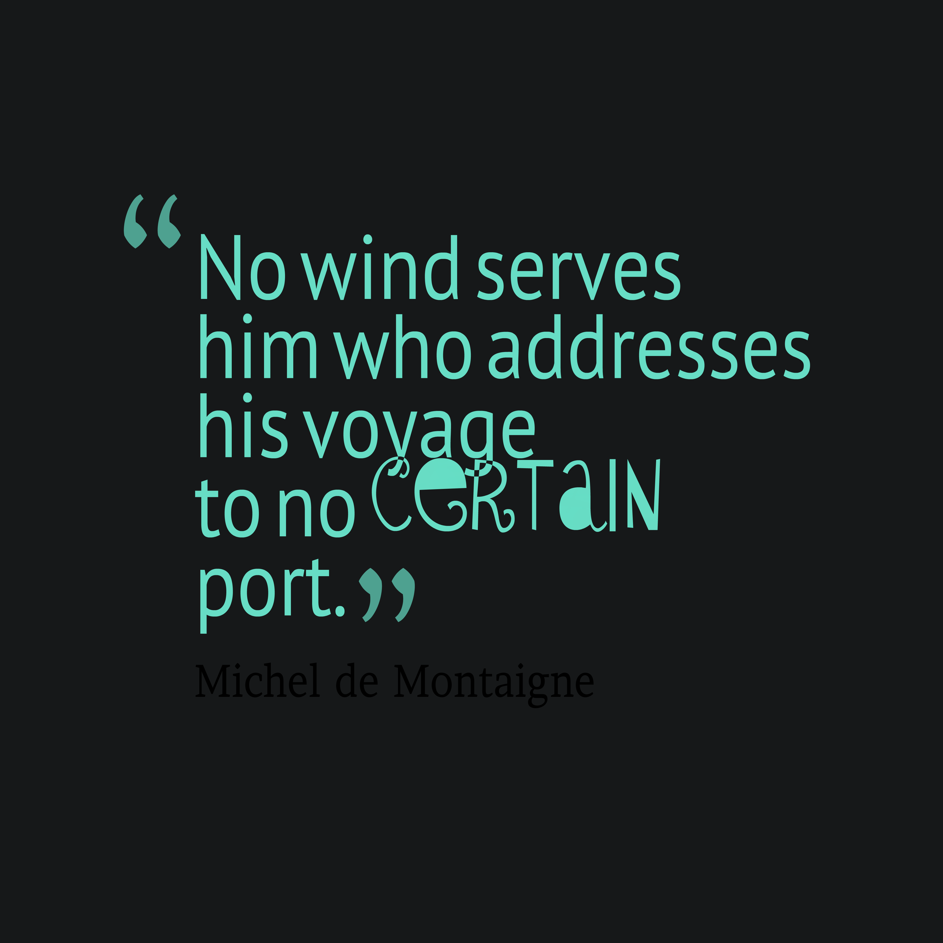 Quotes image of No wind serves him who addresses his voyage to no certain port.