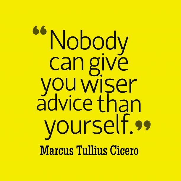 Marcus Tullius Cicero 's quote about advice,yourself. Nobody can give you wiser…