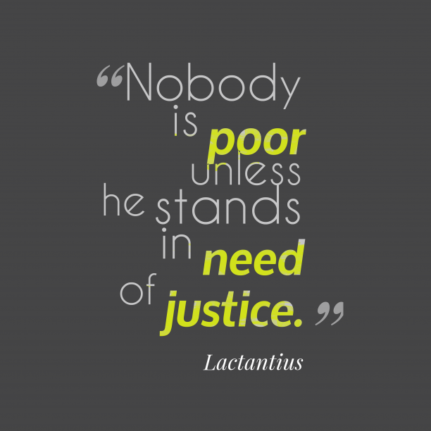 Lactantius 's quote about . Nobody is poor unless he…