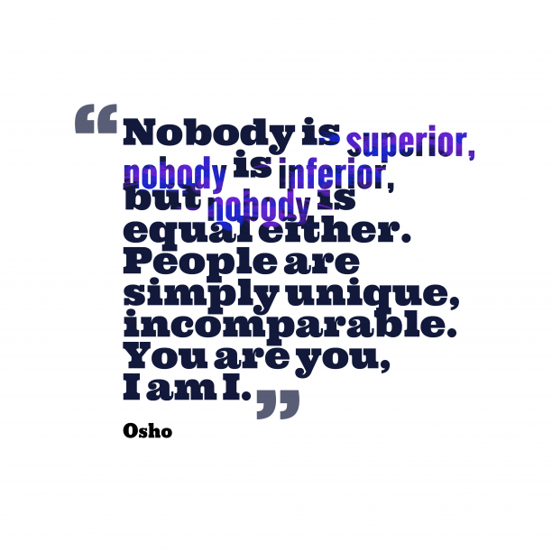 Osho 's quote about . Nobody is superior, nobody is…
