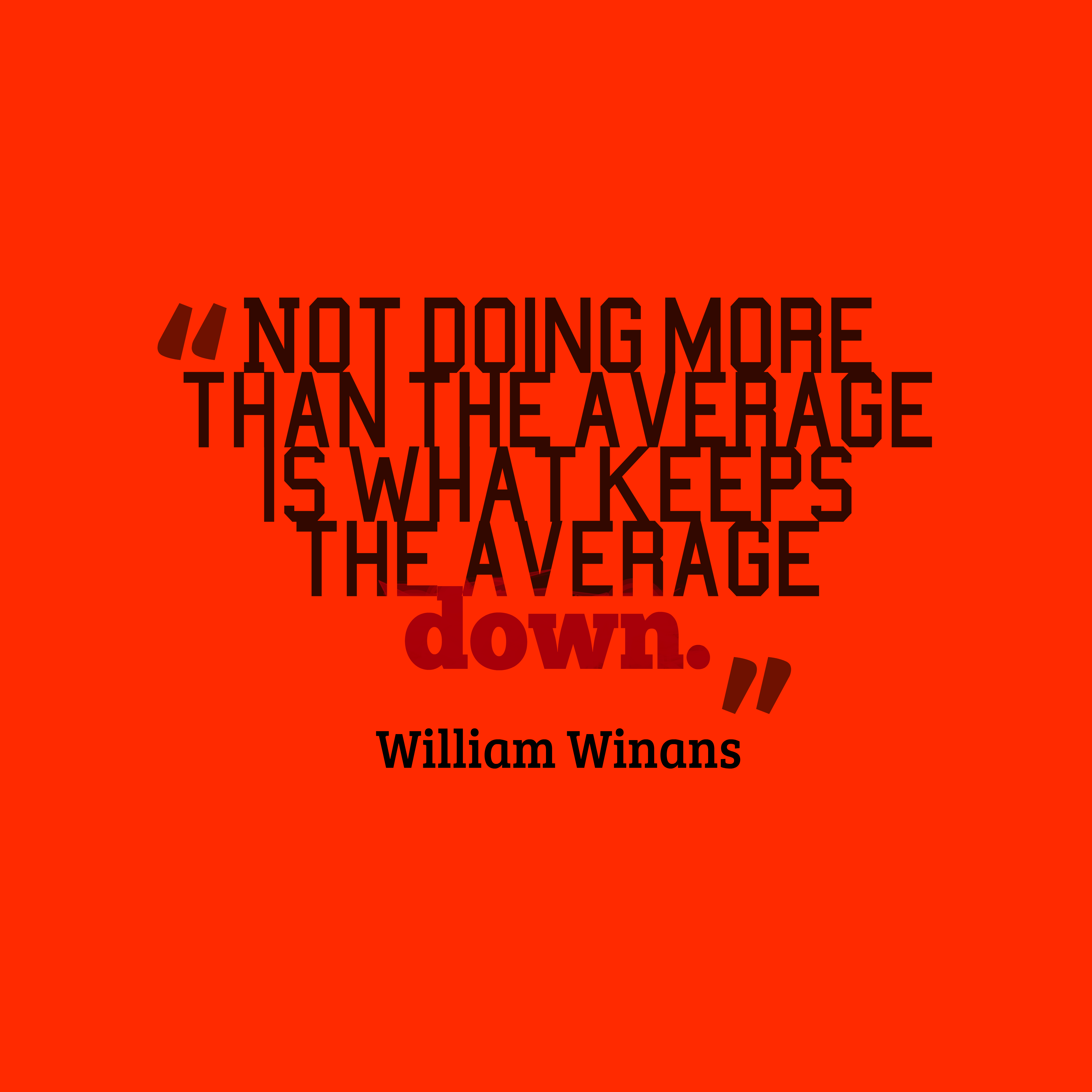 Quotes image of Not doing more than the average is what keeps the average down.