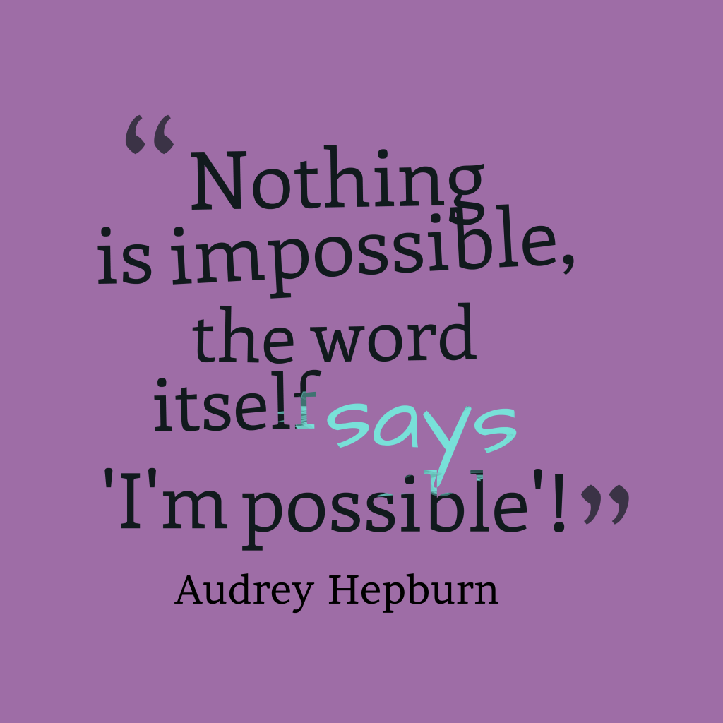 Audrey Hepburn quote about impossible.
