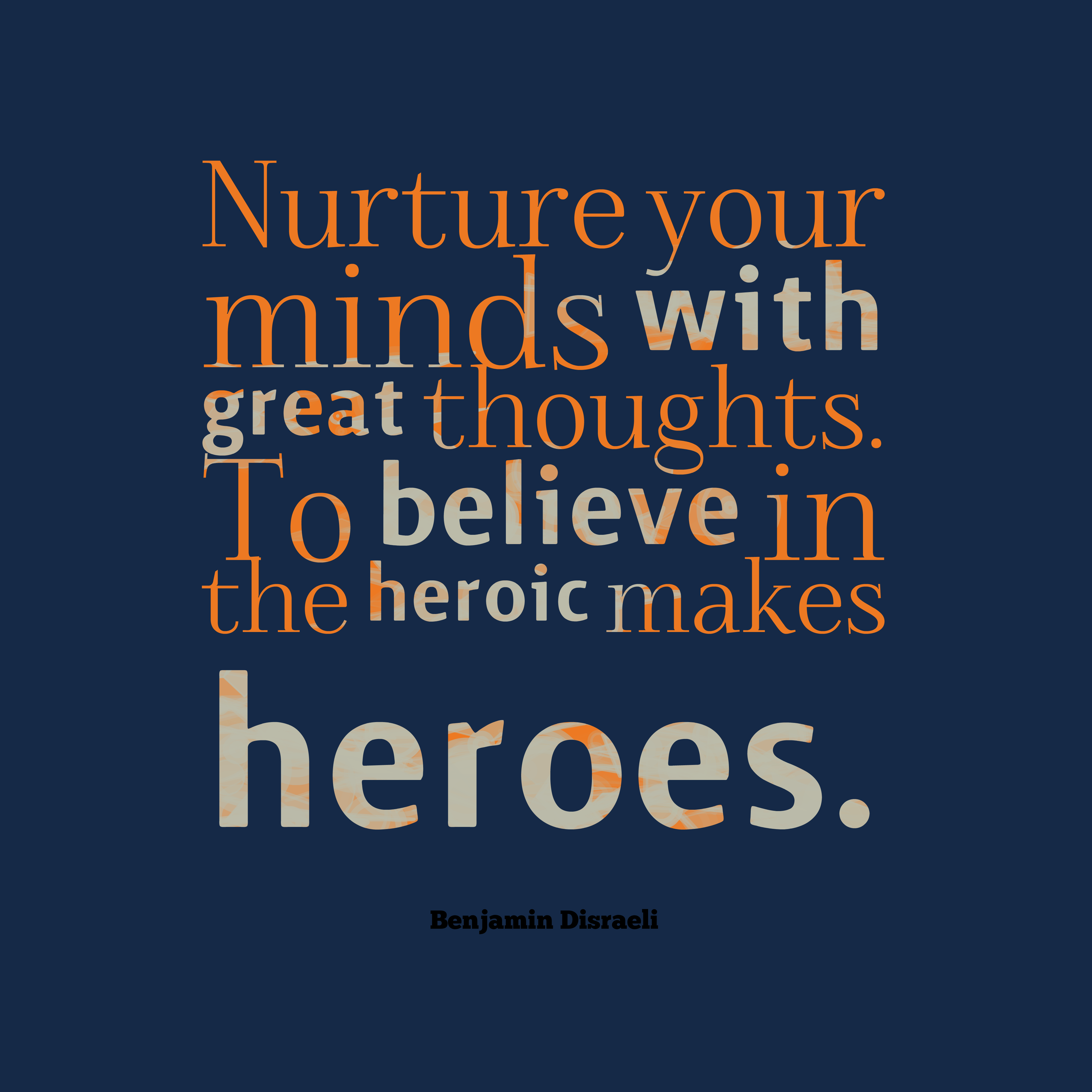 Quotes image of Nurture your minds with great thoughts. To believe in the heroic makes heroes.