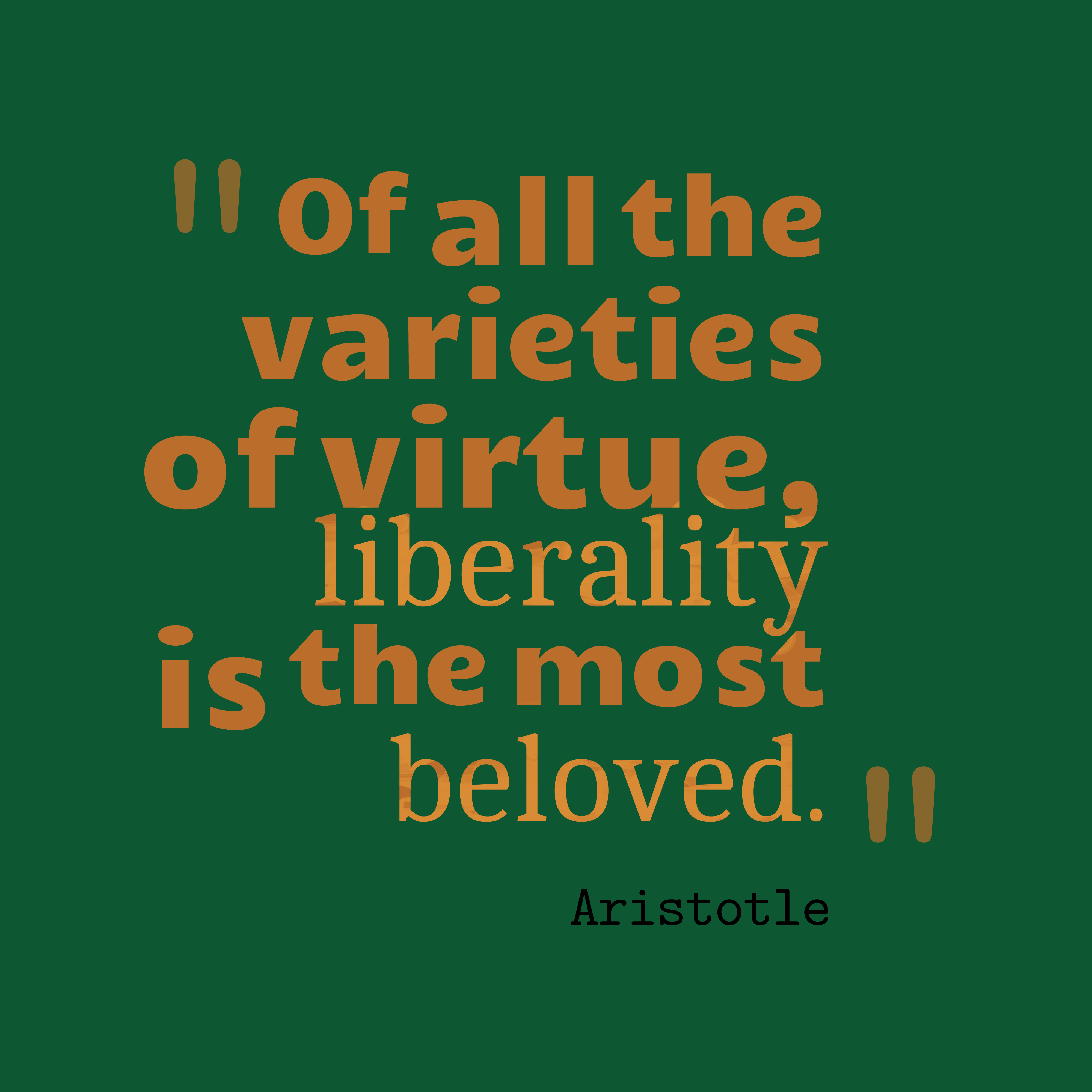 Quotes image of Of all the varieties of virtue, liberality is the most beloved.